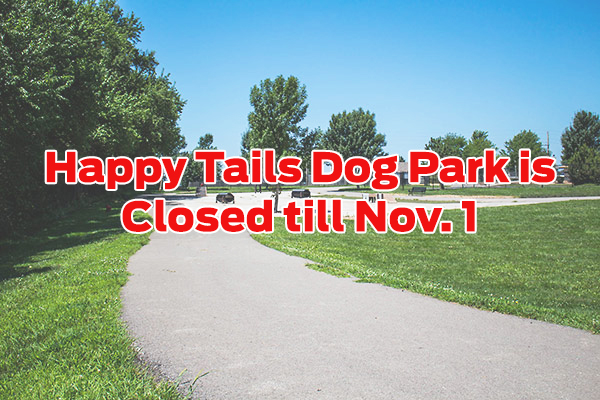 Happy Tails Dog Park Closed till Nov. 1